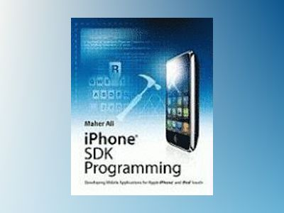 iPhone SDK Programming: Developing Mobile Applications for Apple iPhone and av Maher Ali