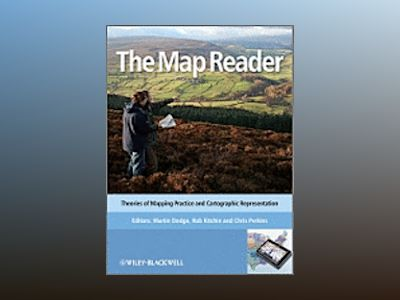 The Map Reader: Theories of Mapping Practice and Cartographic Representatio av Martin Dodge