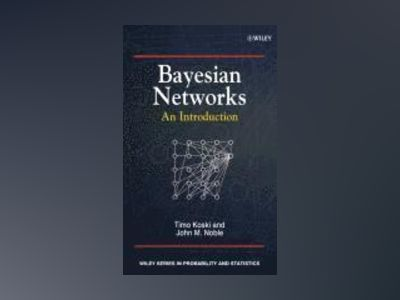 Bayesian Networks: An Introduction av Timo Koski