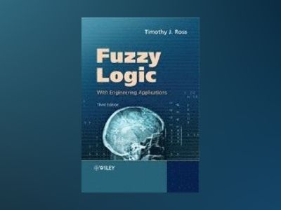 Fuzzy Logic with Engineering Applications, 3rd Edition av Timothy Ross