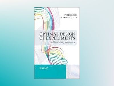 Optimal Design of Experiments: A Case Study Approach av Peter Goos