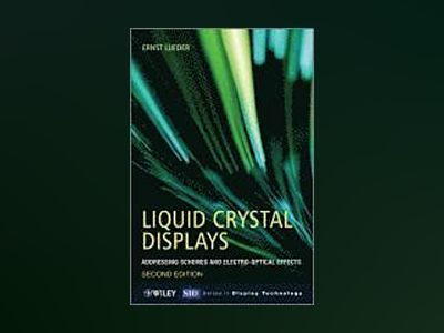 Liquid Crystal Displays: Addressing Schemes and Electro-Optical Effects, 2n av Ernst Lueder