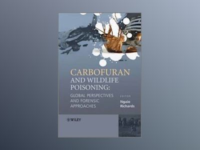 Carbofuran and Wildlife Poisoning: Global Perspectives and Forensic Approac av Ngaio Richards
