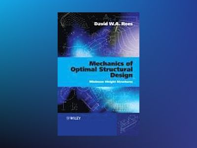 Mechanics of Optimal Structural Design: Minimum Weight Structures av David Rees