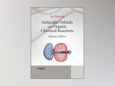 Molecular Orbitals and Organic Chemical Reactions: Reference Edition av Ian Fleming