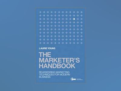 The Marketer's Handbook: Reassessing Marketing Concepts for Business Succes av Laurie Young