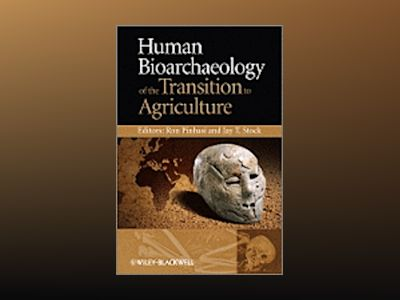 Human Bioarchaeology of the Transition to Agriculture av Ron Pinhasi