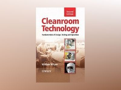 Cleanroom Technology: Fundamentals of Design, Testing and Operation, 2nd Ed av William Whyte