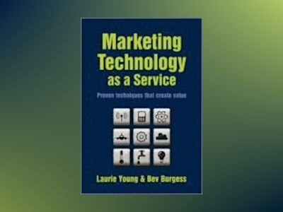 Marketing Technology as a Service: Proven Techniques that Create Value av Laurie Young