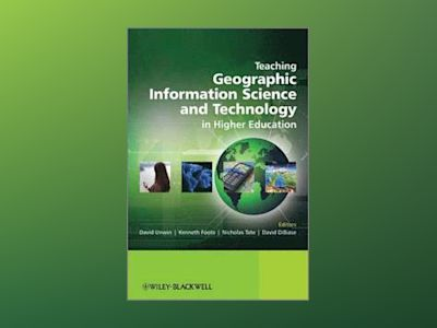 Teaching Geographic Information Science and Technology in Higher Education av David Unwin