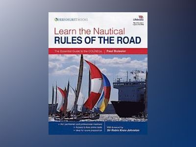 Learn the Nautical Rules of the Road : An Expert Guide to the COLREGs for a av Paul Boissier