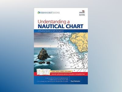 Understanding a Nautical Chart : A Practical Guide to Safe Navigation av Paul Boissier