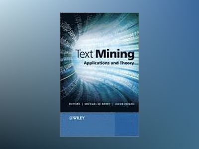 Text Mining: Applications and Theory av Michael J. A. Berry