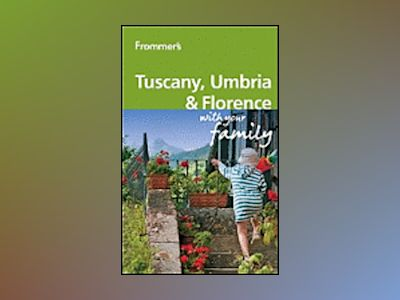 Frommer's Tuscany, Umbria and Florence With Your Family, 2nd Edition av Donald Strachan