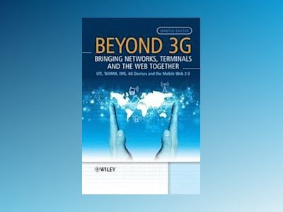 Beyond 3G - Bringing Networks, Terminals and The Web Together: LTE, WiMAX, av Martin Sauter