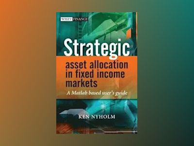 Strategic Asset Allocation in Fixed Income Markets: A Matlab based user's g av Ken Nyholm