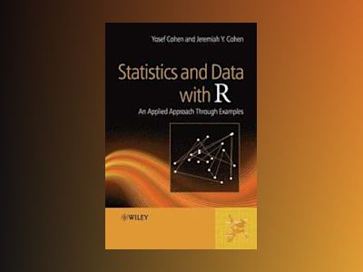 Statistics and Data with R: An Applied Approach Through Examples av Yosef Cohen