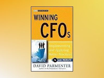 Winning CFOs: Implementing and Applying Better Practices w/website av David Parmenter