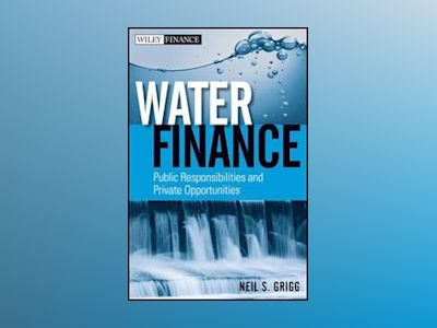 Water Finance: Public Responsibilities and Private Opportunities av Neil S. Grigg