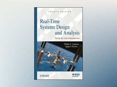 Real-Time Systems Design and Analysis: Tools for the Practitioner, 4th Edit av Phillip A. Laplante