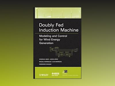 Doubly Fed Induction Machine: Modeling and Control for Wind Energy Generati av Gonzalo Abad