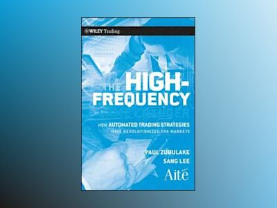 The High Frequency Game Changer: How Automated Trading Strategies Have Revo av Paul Zubulake