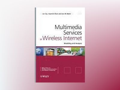 Multimedia Services in Wireless Internet: Modeling and Analysis av Xuemin Shen