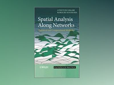 Spatial Analysis Along Networks: Statistical and Computational Methods av Atsuyuki Okabe