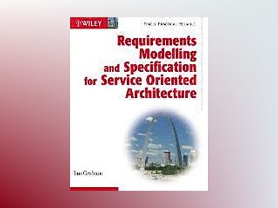 Requirements Modelling and Specification for Service Oriented Architecture av Ian Graham