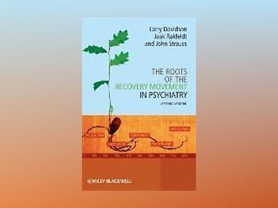 The Roots of the Recovery Movement in Psychiatry: Lessons Learned av Larry Davidson