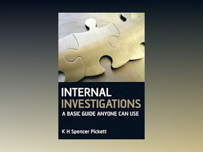 Internal Investigations: A Basic Guide Anyone Can Use av Spencer Pickett