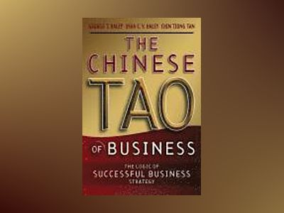 The Chinese Tao of Business: The Logic of Successful Business Strategy av George T. Haley