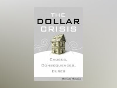 The Dollar Crisis: Cause, Consequences, Cures av Richard Duncan