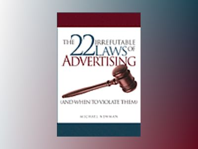 22 Irrefutable Laws of Advertising and When to Violate Them av Michael Newman