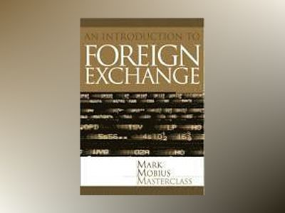 Foreign Exchange: An Introduction to the Core Concepts av Mark Mobius