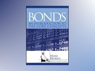Bonds: An Introduction to the Core Concepts av Mark Mobius