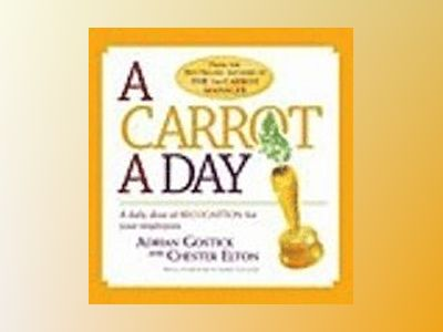 Carrot a day - a daily dose of recognition for your employees av Chester Elton
