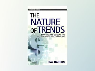 THE NATURE OF TRENDS: Strategies and Concepts for Successful Investing and av Ray Barros