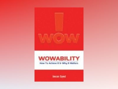 Wowability: How to Achieve It and Why It Matters av Imran Syed