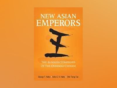 New Asian Emperors: The Business Strategies of the Overseas Chinese av George T. Haley