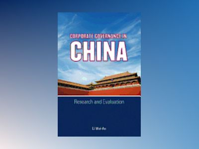Corporate Governance in China : Research and Evaluation av Weian Li