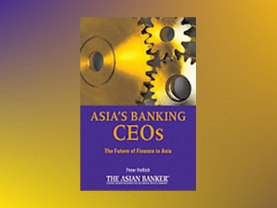 Asia's Banking CEOs: The Future of Finance in Asia av Peter Hoflich