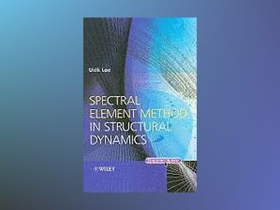 Spectral Element Method in Structural Dynamics av Usik Lee