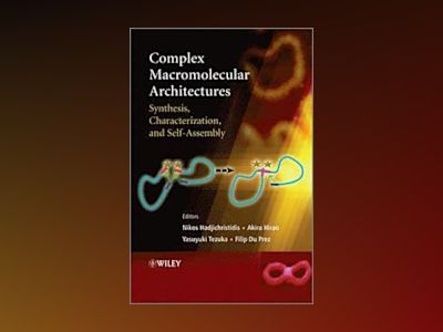 Complex Macromolecular Architectures: Synthesis, Characterization, and Self av Nikos Hadjichristidis