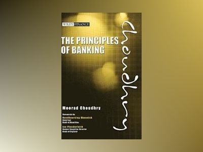 The Principles of Banking: A Guide to Asset-Liability and Liquidity Managem av Moorad Choudhry