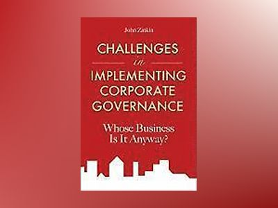 Challenges in Implementing Corporate Governance: Whose Business is it Anywa av John Zinkin