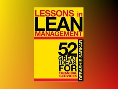 Lessons in Lean Management: 52 Great Ideas for Financial Service Business av Debashis Sarkar