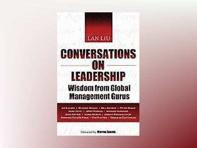 Conversations on Leadership: Wisdom from Global Management Gurus av Lan Liu