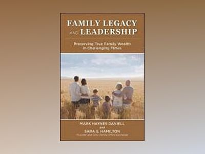Family Legacy and Leadership: Preserving Wealth Through Challenging Times av Mark Daniell
