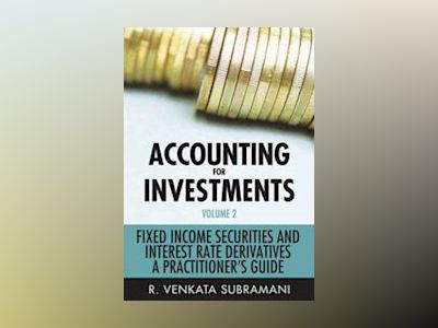 Accounting for Investments Volume 2: Fixed Income and Interest Rate Derivat av R. Venkata Subramani